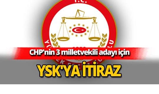 3 milletvekili adayı için YSK'ya itiraz