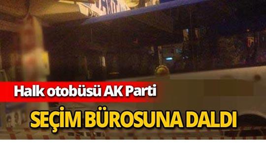AK Parti seçim bürosuna halk otobüs daldı