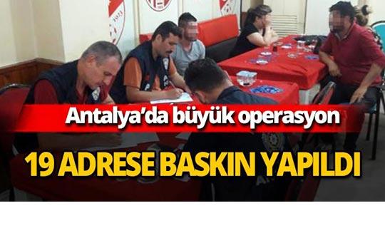 Antalya'da 19 adrese baskın
