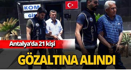 Antalya'da 21 kişi gözaltına alındı