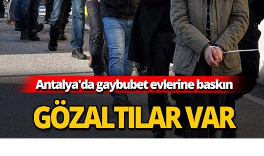 Antalya'da gaybubet evlerine baskın