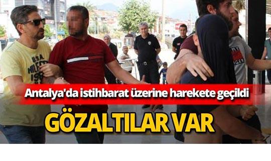 Antalya'da istihbarat üzerine harekete geçildi