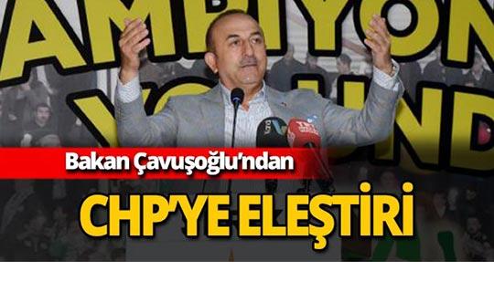 Bakan Çavuşoğlu'ndan CHP'ye eleştiri