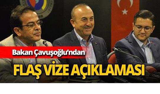 Bakan Çavuşoğlu'ndan flaş vize açıklaması