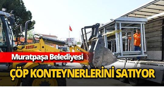 Muratpaşa Belediyesi çöp konteynerlerini satıyor