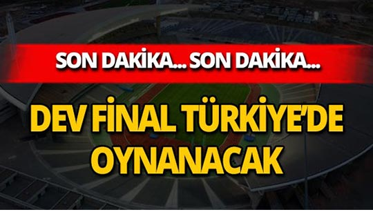 Şampiyonlar Ligi finali Türkiye'de