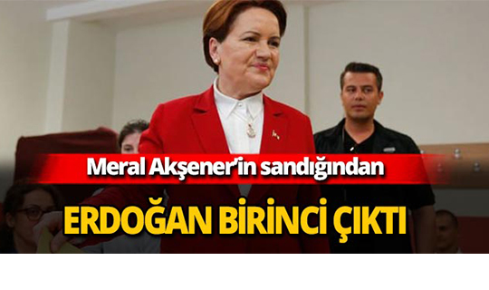 Akşener'in sandığından Erdoğan birinci çıktı