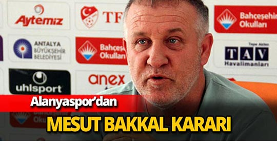 Alanyaspor'dan Mesut Bakkal kararı
