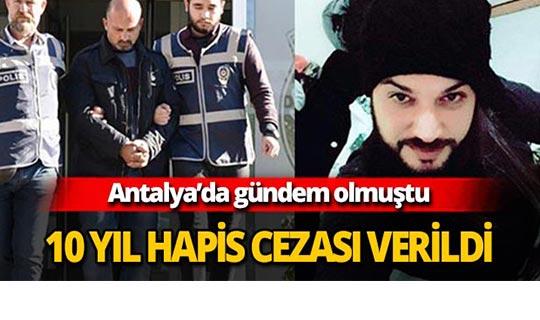 Antalya'da 10 yıl 10 hapse mahkum edildi