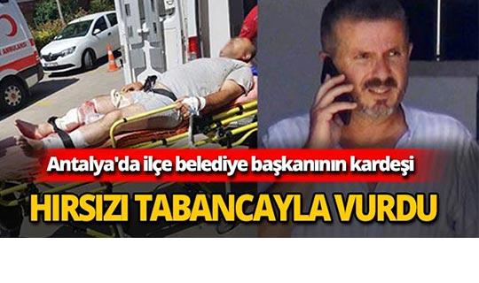 Antalya'da ilçe başkanın kardeşi hırsızı tabancayla vurdu