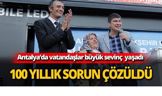Antalya'daki 100 yıllık sorun çözüldü