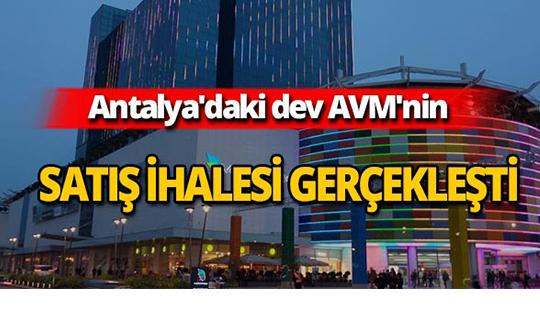Antalya'daki dev AVM'nin satış ihalesi yapıldı