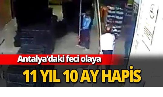 Antalya'daki feci olaya 11 yıl hapis
