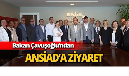 Bakan Çavuşoğlu'ndan ANSİAD'a ziyaret