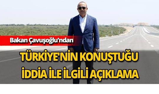 Bakan Çavuşoğlu'ndan Türkiye'nin konuştuğu iddia ile ilgili açıklama
