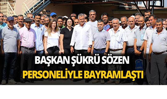 Başkan Sözen belediye personeliyle bayramlaştı