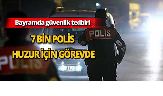 Bayramda 7 bin 396 polis görev yapacak