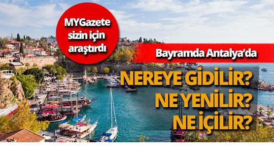 Bayramda Antalya'da nereye gidilir ne yenilir ne içilir?