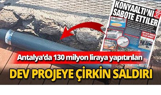 Antalya Konyaaltı sahil projesine çirkin saldırı