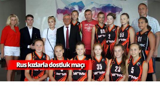 Rus kızlarla dostluk maçı