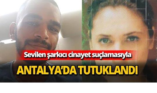 Sevilen şarkıcı Antalya'da tutuklandı