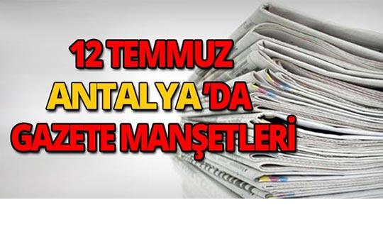 12 Temmuz 2018 Antalya'da yerel gazete manşetleri