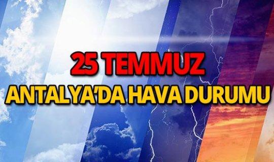 25 Temmuz 2018 Antalya hava durumu