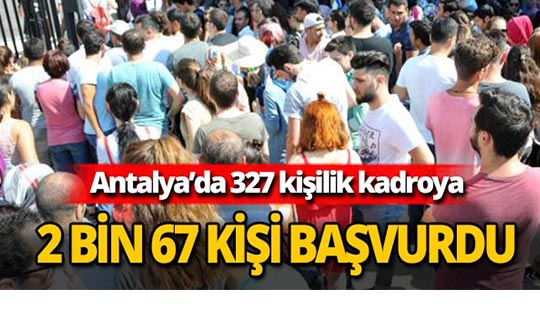 327 kişilik kadroya 2 bin 67 kişi başvurdu