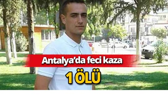 Antalya'da feci kaza : 1 ölü