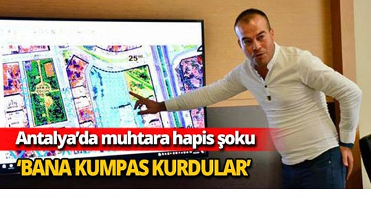Antalya'da muhtara hapis şoku
