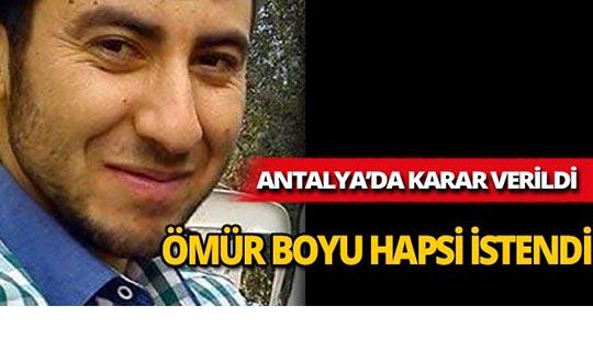 Antalya'da ömür boyu hapsi istendi