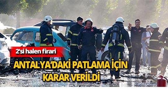 Antalya'daki patlama için karar verildi