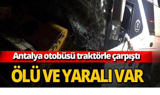 Antalya otobüsü traktörle çarpıştı