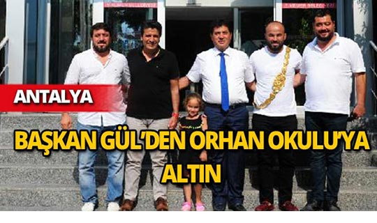 Başkan Gül'den Orhan Okulu'ya altın