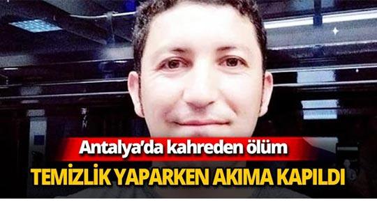 Antalya'da temizlik yaparken akıma kapıldı