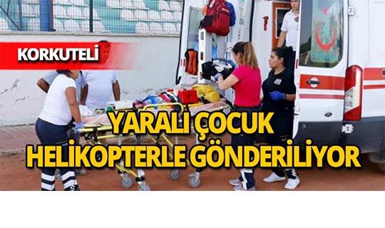 Yaralı çocuk helikopterle Antalya'ya gönderildi