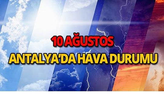 10 Ağustos 2018 Antalya hava durumu
