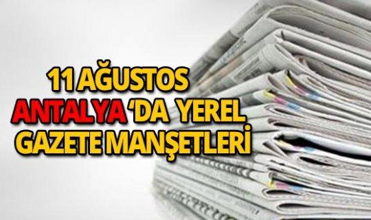 11 Ağustos 2018 Antalya yerel gazete manşetleri