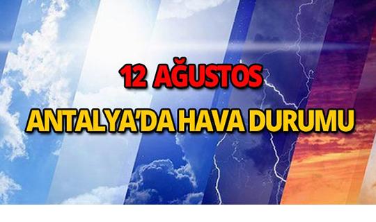 12 Ağustos 2018 Antalya hava durumu