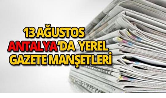 13 Ağustos 2018 Antalya yerel gazete manşetleri