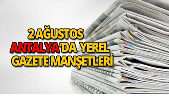 2 Ağustos 2018 Antalya'nın yerel gazete manşetleri