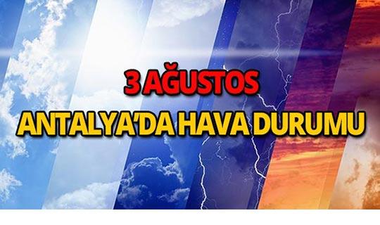 3 Ağustos 2018 Antalya hava durumu