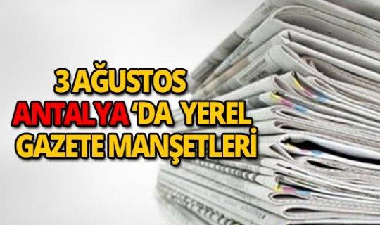 3 Ağustos 2018 Antalya'nın yerel gazete manşetleri