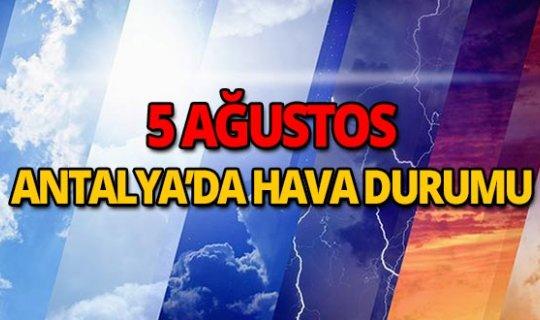 5 Ağuston 2018 Antalya hava durumu