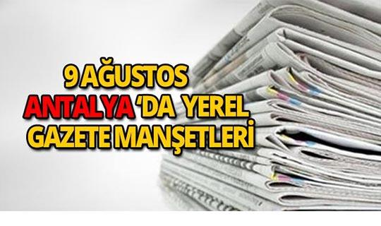 9 Ağustos 2018 Antalya'nın yerel gazete manşetleri