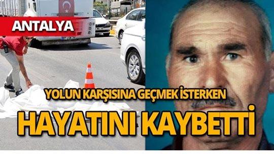 Antalya'da yol ortasında yaşamını yitirdi