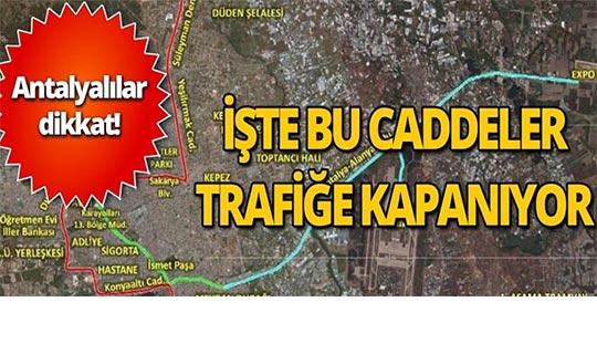 Antalyalılar dikkat bu caddeler trafiğe kapatılacak