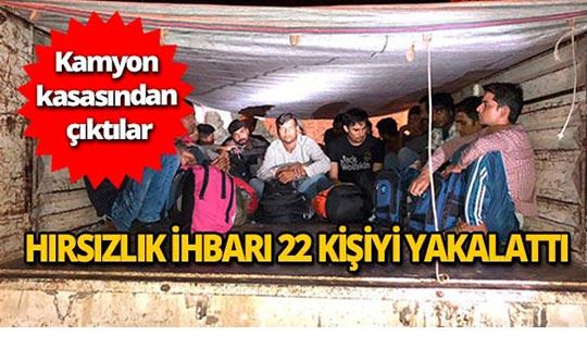Kamyon kasasında saklanan 22 kişi yakalandı