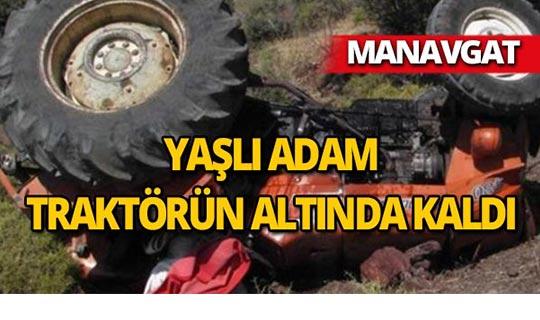 Manavgat'ta traktörün altında kaldı
