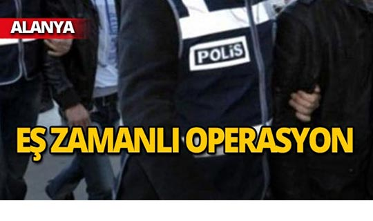 Alanya'da 11 kişi gözaltına alındı!